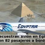 Secuestran avión en Egipto con 82 pasajeros a bordo